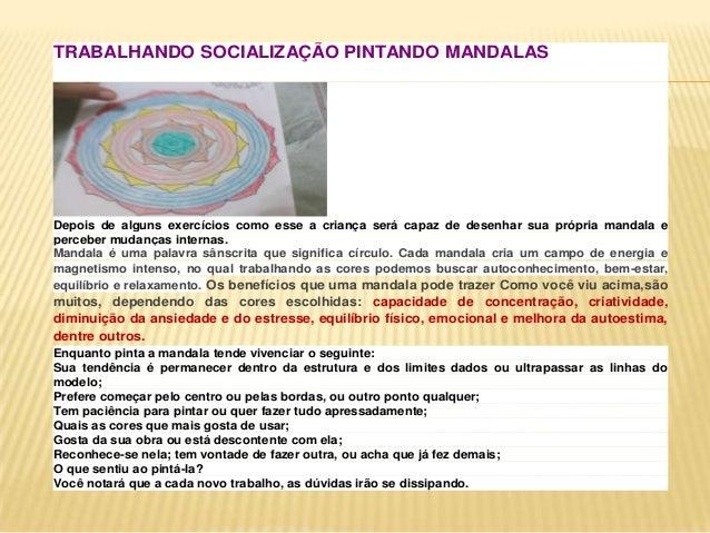 TRABALHANDO SOCIALIZAÇÃO PINTANDO MANDALAS Depois de alguns exercícios como esse a criança será capaz de desenhar sua próp...