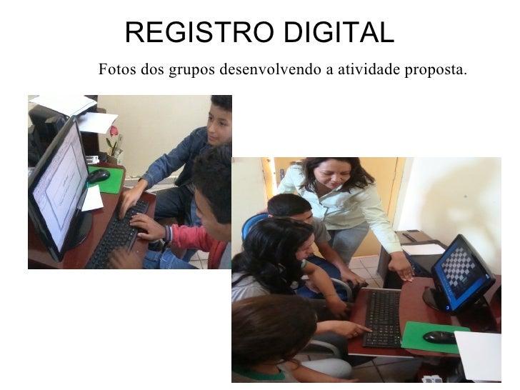 REGISTRO DIGITALFotos dos grupos desenvolvendo a atividade proposta.