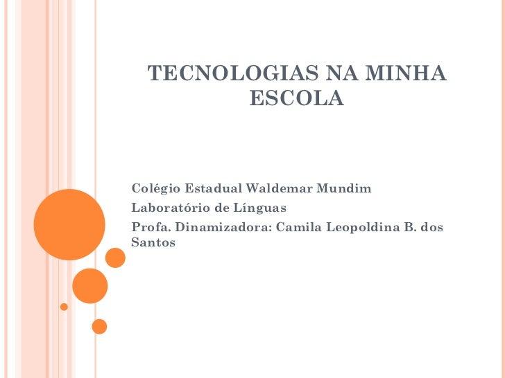 TECNOLOGIAS NA MINHA ESCOLA Colégio Estadual Waldemar Mundim Laboratório de Línguas Profa. Dinamizadora: Camila Leopoldina...