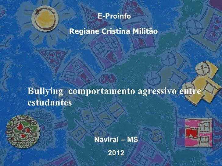E-Proinfo         Regiane Cristina MilitãoBullying comportamento agressivo entreestudantes               Naviraí – MS     ...