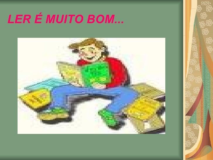 LER É MUITO BOM...