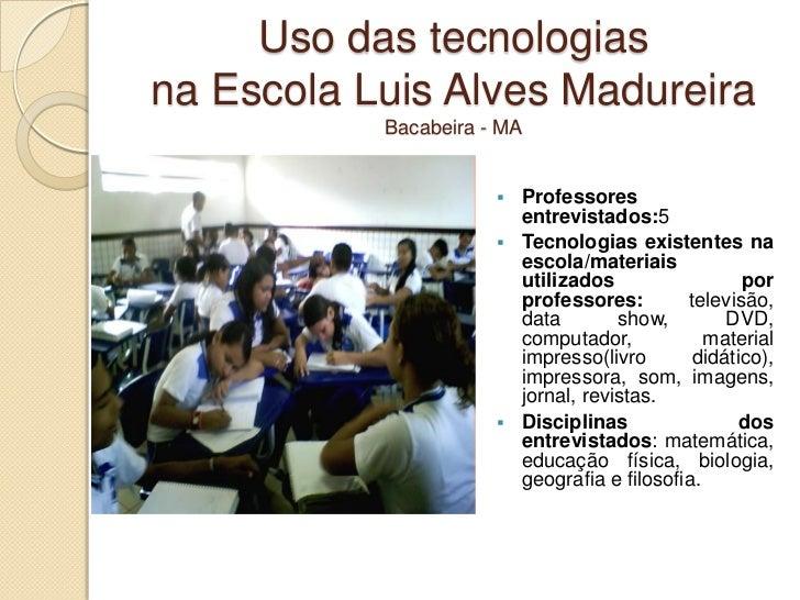 Uso das tecnologiasna Escola Luis Alves Madureira           Bacabeira - MA                         Professores           ...
