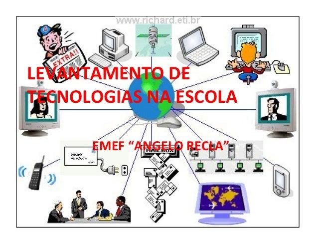 """LEVANTAMENTO DETECNOLOGIAS NA ESCOLA      EMEF """"ANGELO RECLA"""""""