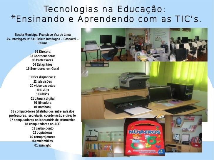 Tecnologias na Educação:   *Ensinando e Aprendendo com as TIC's.      Escola Municipal Francisco Vaz de LimaAv. Interlagos...