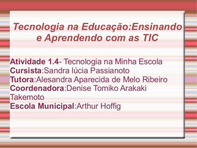Tecnologia na Educação:Ensinando e Aprendendo com as TIC Atividade 1.4- Tecnologia na Minha Escola Cursista:Sandra lúcia P...