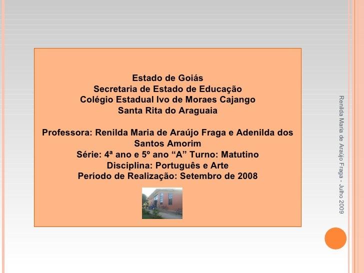 Estado de Goiás Secretaria de Estado de Educação Colégio Estadual Ivo de Moraes Cajango Santa Rita do Araguaia  Professor...