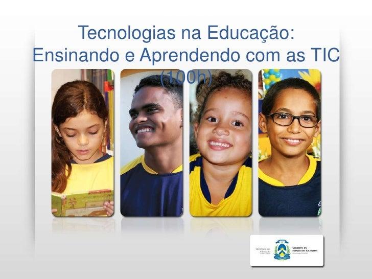Curso     Tecnologias na Educação:Ensinando e Aprendendo com as TIC              (100h)
