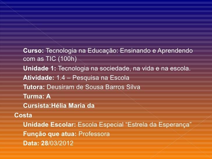 Curso: Tecnologia na Educação: Ensinando e Aprendendo  com as TIC (100h)  Unidade 1: Tecnologia na sociedade, na vida e na...