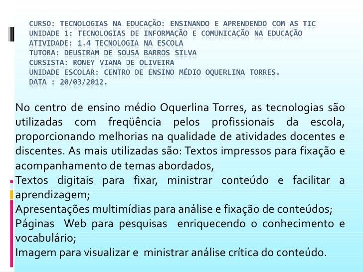 No centro de ensino médio Oquerlina Torres, as tecnologias sãoutilizadas com freqüência pelos profissionais da escola,prop...