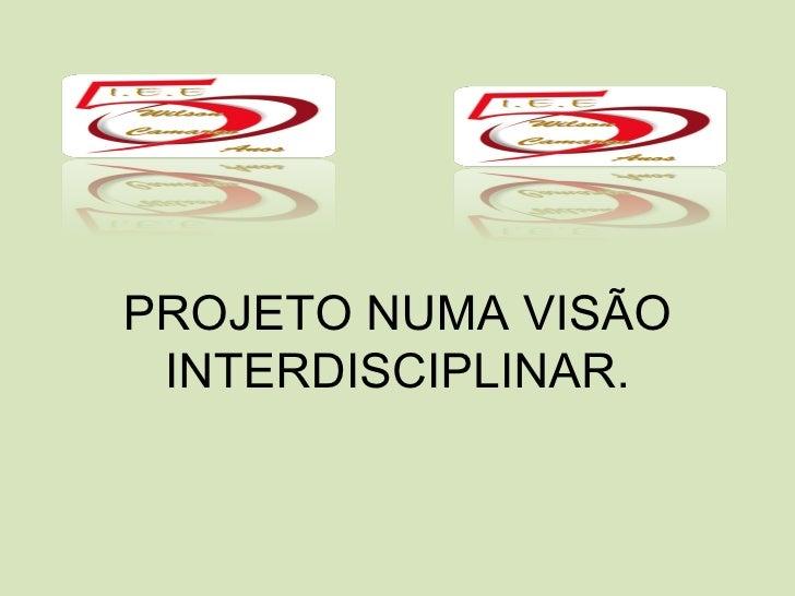 PROJETO NUMA VISÃO  INTERDISCIPLINAR.