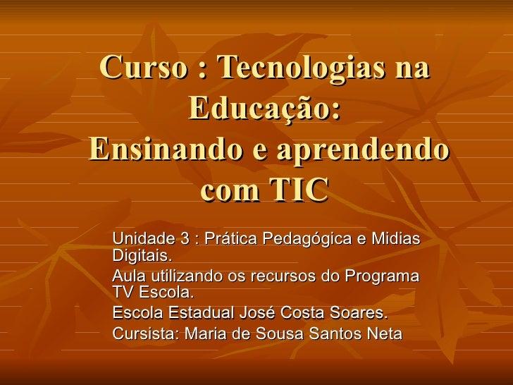 Curso : Tecnologias na Educação:  Ensinando e aprendendo com TIC Unidade 3 : Prática Pedagógica e Midias Digitais. Aula ut...