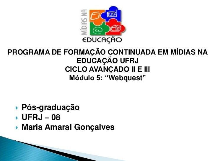 PROGRAMA DE FORMAÇÃO CONTINUADA EM MÍDIAS NA               EDUCAÇÃO UFRJ            CICLO AVANÇADO II E III             Mó...