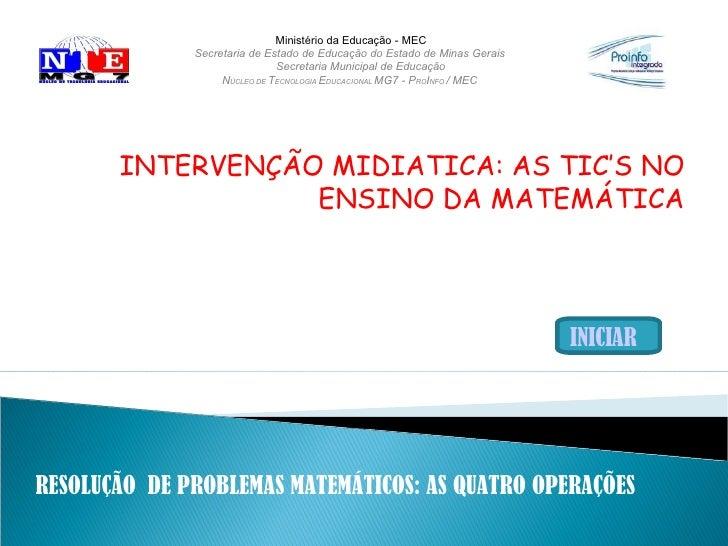 INTERVENÇÃO MIDIATICA: AS TIC'S NO ENSINO DA MATEMÁTICA Ministério da Educação - MEC Secretaria de Estado de Educação do E...