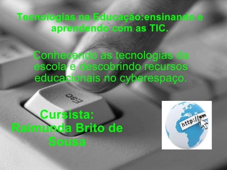 Tecnologias na Educação:ensinando e aprendendo com as TIC. Conhecendo as tecnologias da escola e descobrindo recursos educ...