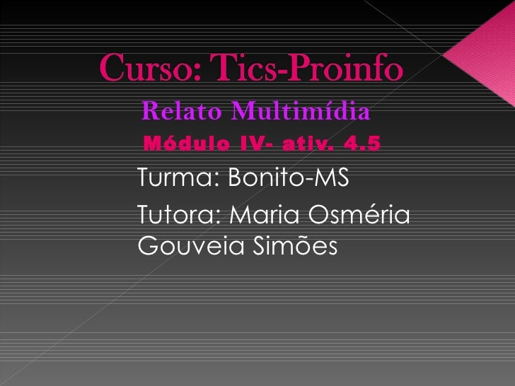 Relato Multimídia Módulo   IV- ativ. 4.5Turma: Bonito-MSTutora: Maria OsmériaGouveia Simões