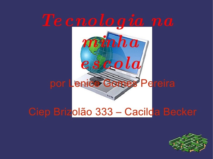 Tecnologia na minha escola por Lenice Gomes Pereira Ciep Brizolão 333 – Cacilda Becker