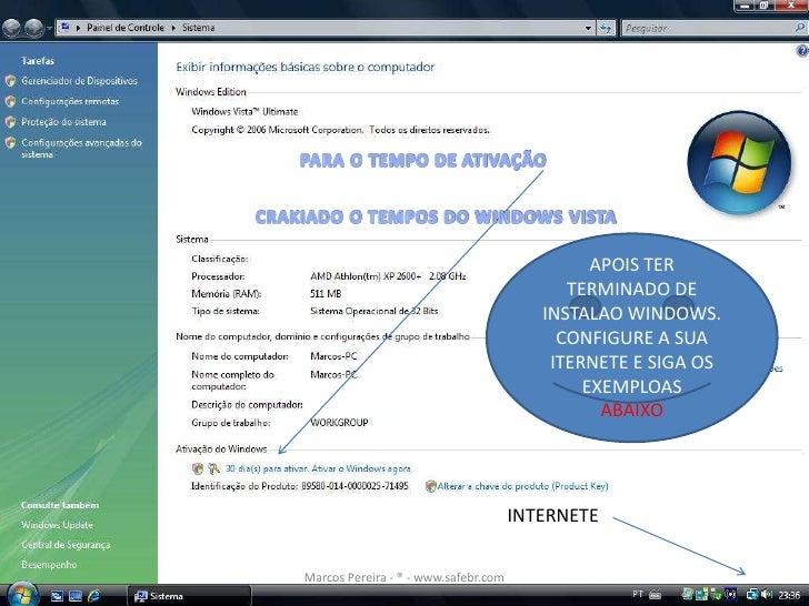 PARA O TEMPO DE ATIVAÇÃO<br />CRAKIADO O TEMPOS DO WINDOWS VISTA<br />APOIS TER TERMINADO DE INSTALAO WINDOWS. CONFIGURE A...