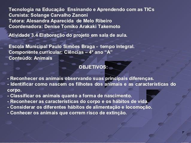 Tecnologia na Educação Ensinando e Aprendendo com as TICsCursista: Solange Carvalho ZanoniTutora: Alesandra Aparecida de M...