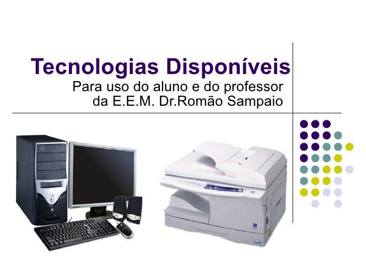 Tecnologias Disponíveis Para uso do aluno e do professor da E.E.M. Dr.Romão Sampaio