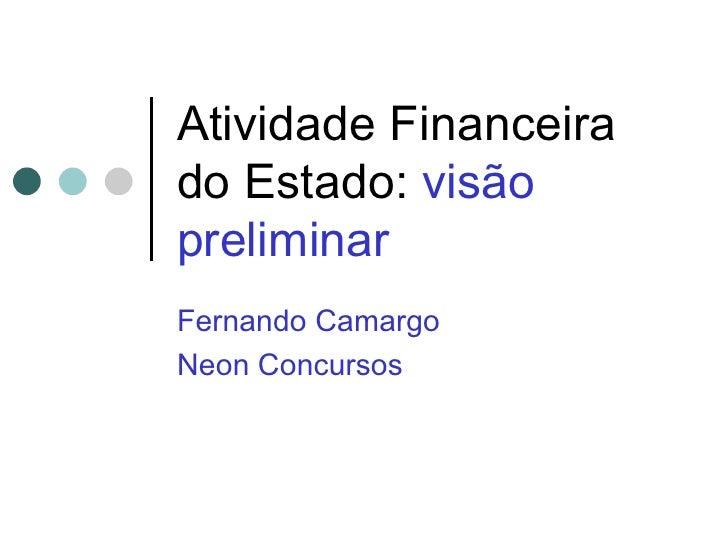 Atividade Financeira do Estado:  visão preliminar Fernando Camargo Neon Concursos