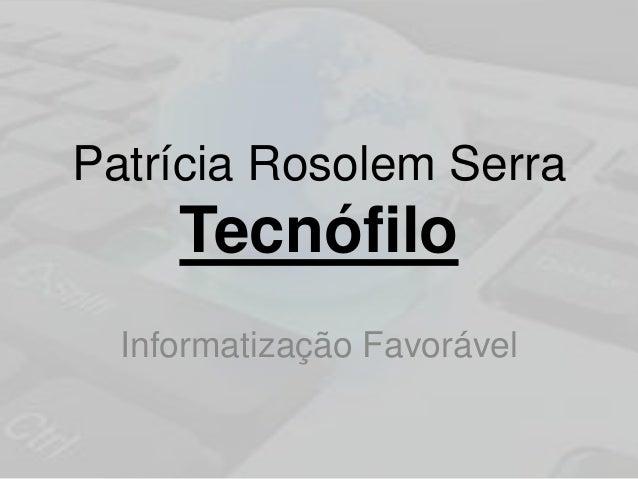 Patrícia Rosolem Serra Tecnófilo Informatização Favorável