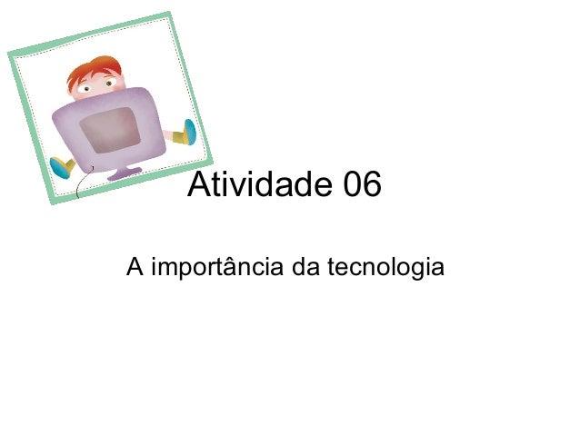 Atividade 06 A importância da tecnologia