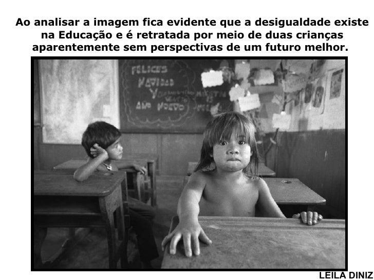 Ao analisar a imagem fica evidente que a desigualdade existe na Educação e é retratada por meio de duas crianças aparentem...