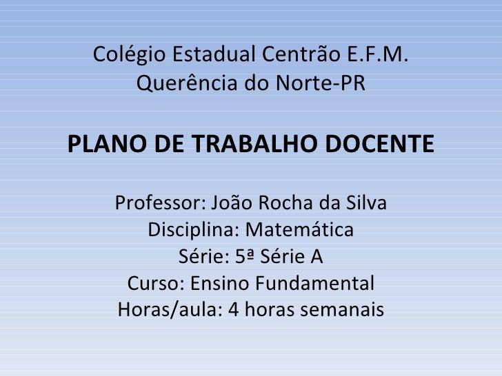 Colégio Estadual Centrão E.F.M. Querência do Norte-PR PLANO DE TRABALHO DOCENTE Professor: João Rocha da Silva Disciplina:...