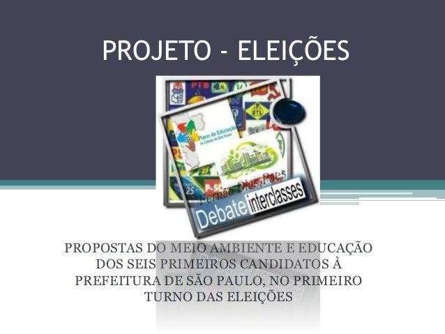 PROJETO - ELEIÇÕESPROPOSTAS DO MEIO AMBIENTE E EDUCAÇÃO   DOS SEIS PRIMEIROS CANDIDATOS À PREFEITURA DE SÃO PAULO, NO PRIM...