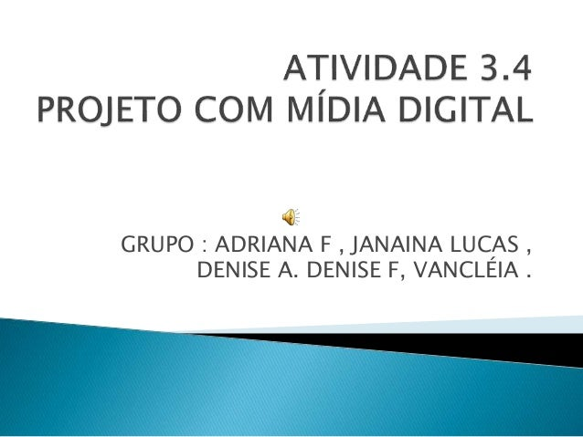 GRUPO : ADRIANA F , JANAINA LUCAS , DENISE A. DENISE F, VANCLÉIA .