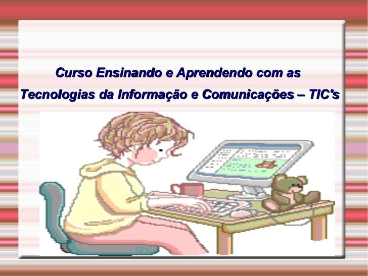 Curso Ensinando e Aprendendo com asTecnologias da Informação e Comunicações – TICs