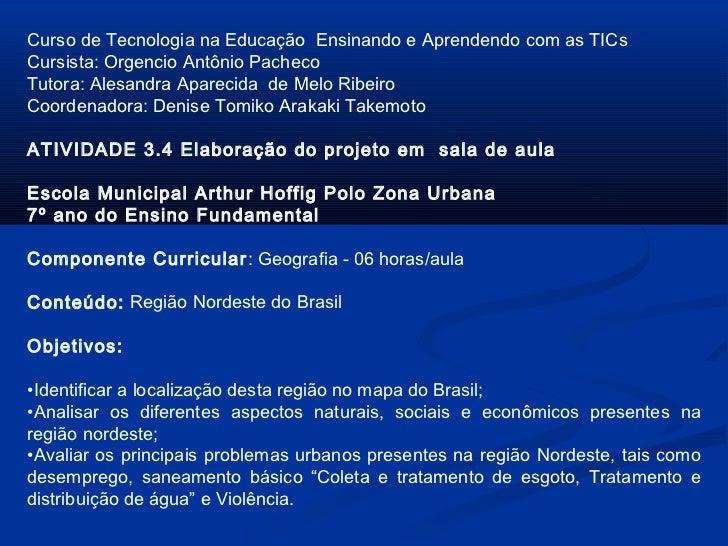 Curso de Tecnologia na Educação Ensinando e Aprendendo com as TICsCursista: Orgencio Antônio PachecoTutora: Alesandra Apar...