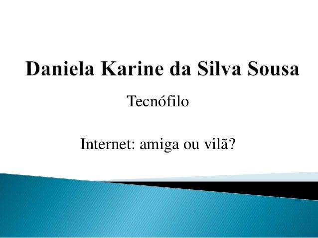 Tecnófilo Internet: amiga ou vilã?
