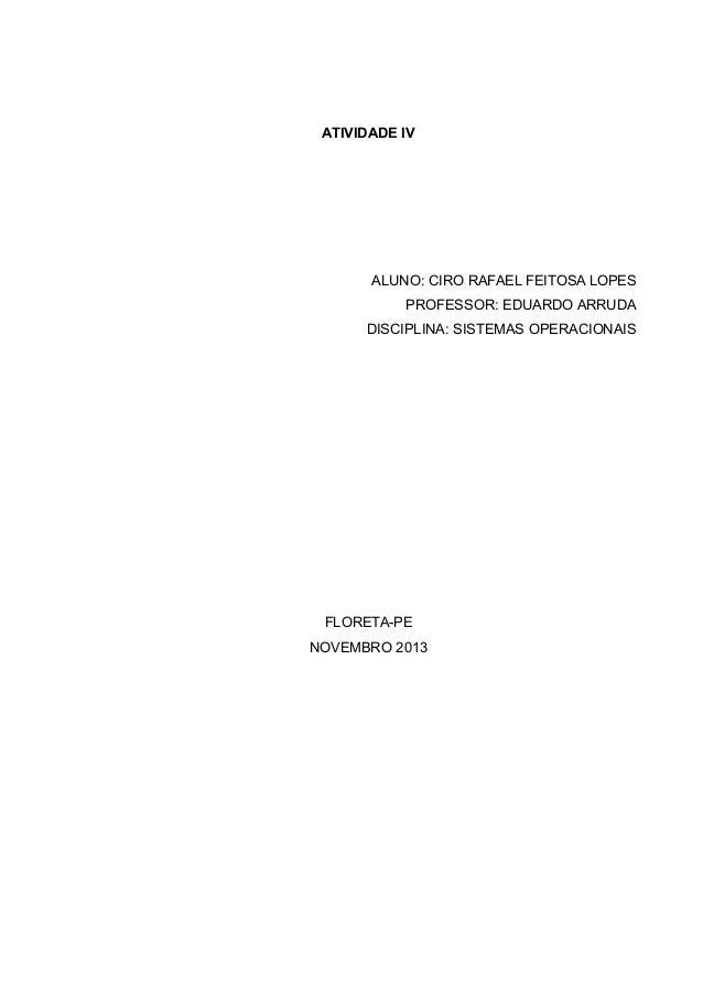 ATIVIDADE IV  ALUNO: CIRO RAFAEL FEITOSA LOPES PROFESSOR: EDUARDO ARRUDA DISCIPLINA: SISTEMAS OPERACIONAIS  FLORETA-PE NOV...