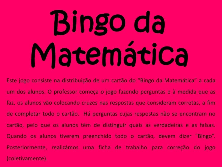 """Bingo da        MatemáticaEste jogo consiste na distribuição de um cartão do """"Bingo da Matemática"""" a cadaum dos alunos. O ..."""