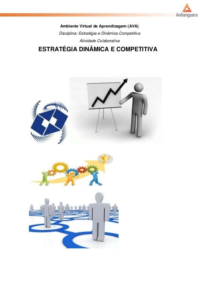 Ambiente Virtual de Aprendizagem (AVA) Disciplina: Estratégia e Dinâmica Competitiva Atividade Colaborativa ESTRATÉGIA DIN...
