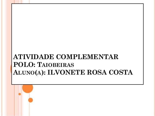 ATIVIDADE COMPLEMENTAR POLO: TAIOBEIRAS ALUNO(A): ILVONETE ROSA COSTA