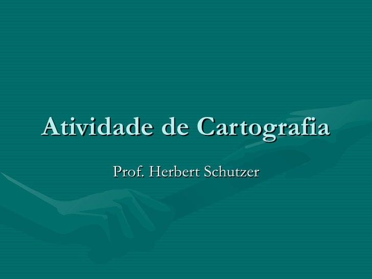 Atividade de Cartografia     Prof. Herbert Schutzer