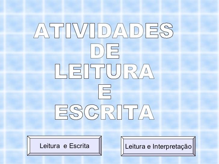 ATIVIDADES DE LEITURA  E ESCRITA Leitura  e Escrita Leitura e Interpretação