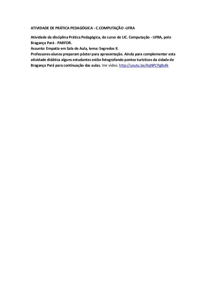 ATIVIDADE DE PRÁTICA PEDAGÓGICA - C. COMPUTAÇÃO -UFRA<br />Atividade da disciplina Prática Pedagógica, do curso de LIC. Co...