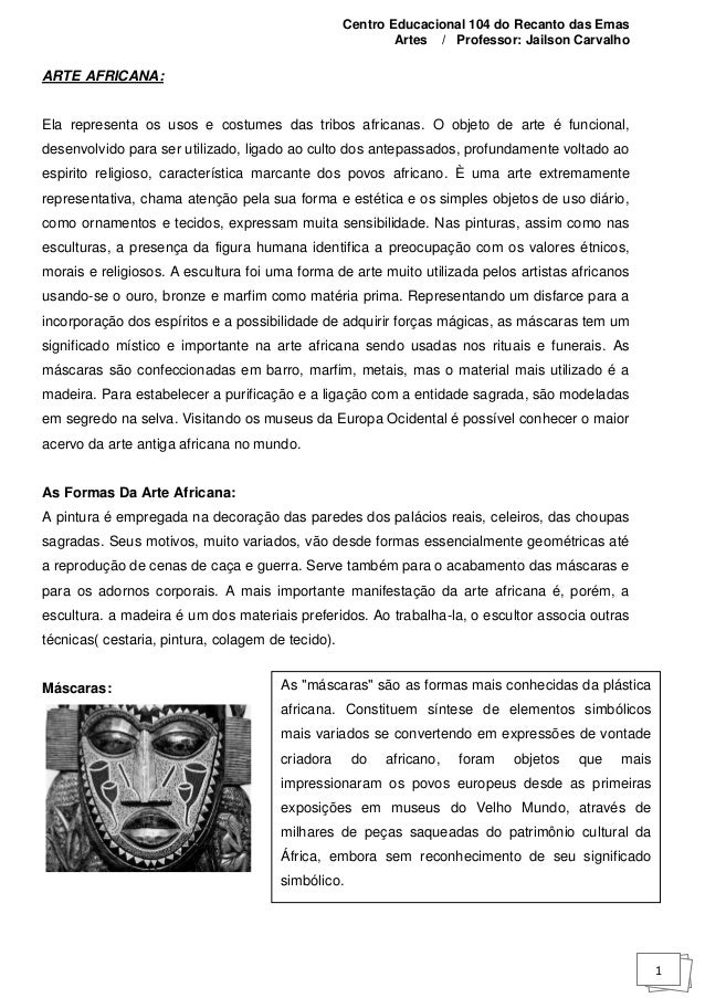 Centro Educacional 104 do Recanto das Emas Artes / Professor: Jailson Carvalho 1 ARTE AFRICANA: Ela representa os usos e c...