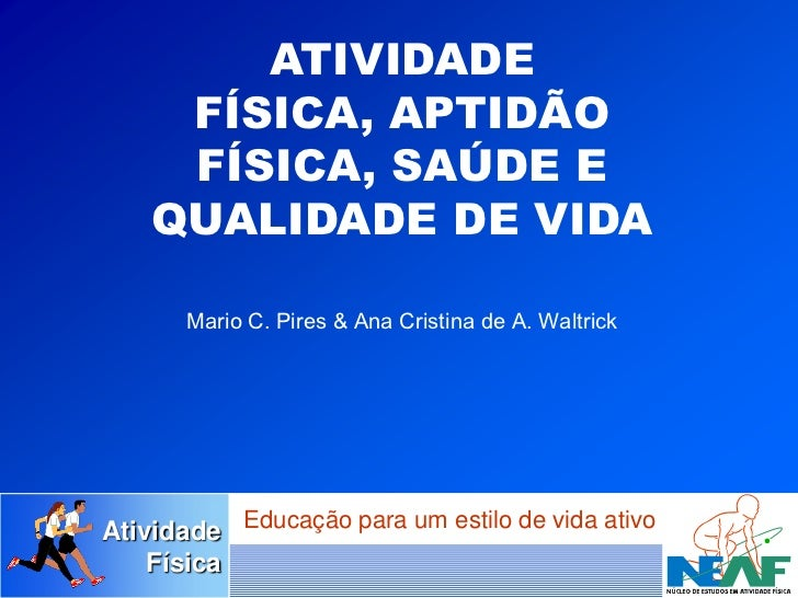 ATIVIDADE     FÍSICA, APTIDÃO     FÍSICA, SAÚDE E    QUALIDADE DE VIDA       Mario C. Pires & Ana Cristina de A. WaltrickA...