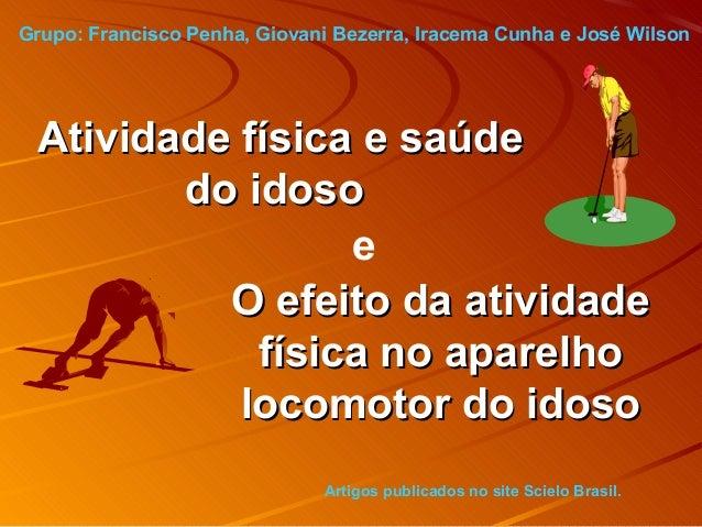 Grupo: Francisco Penha, Giovani Bezerra, Iracema Cunha e José Wilson Atividade física e saúde        do idoso             ...