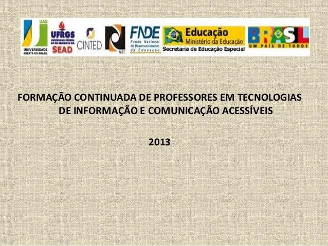 FORMAÇÃO CONTINUADA DE PROFESSORES EM TECNOLOGIAS  DE INFORMAÇÃO E COMUNICAÇÃO ACESSÍVEIS  2013