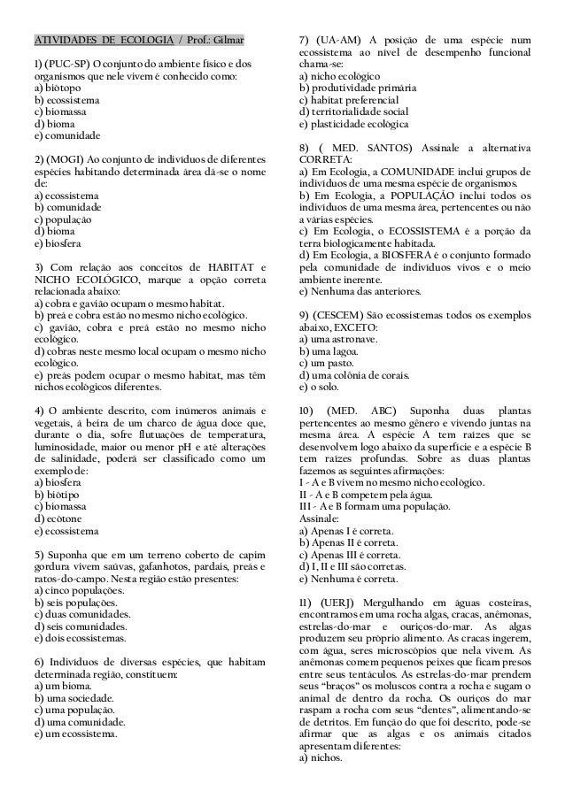 ATIVIDADES DE ECOLOGIA / Prof.: Gilmar 1) (PUC-SP) O conjunto do ambiente físico e dos organismos que nele vivem é conheci...