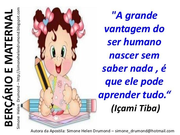 Simone Helen Drumond – http://simonehelendrumond.blogspot.comBERÇÁRIO E MATERNAL                                          ...