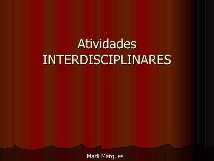 Atividades INTERDISCIPLINARES Marli Marques