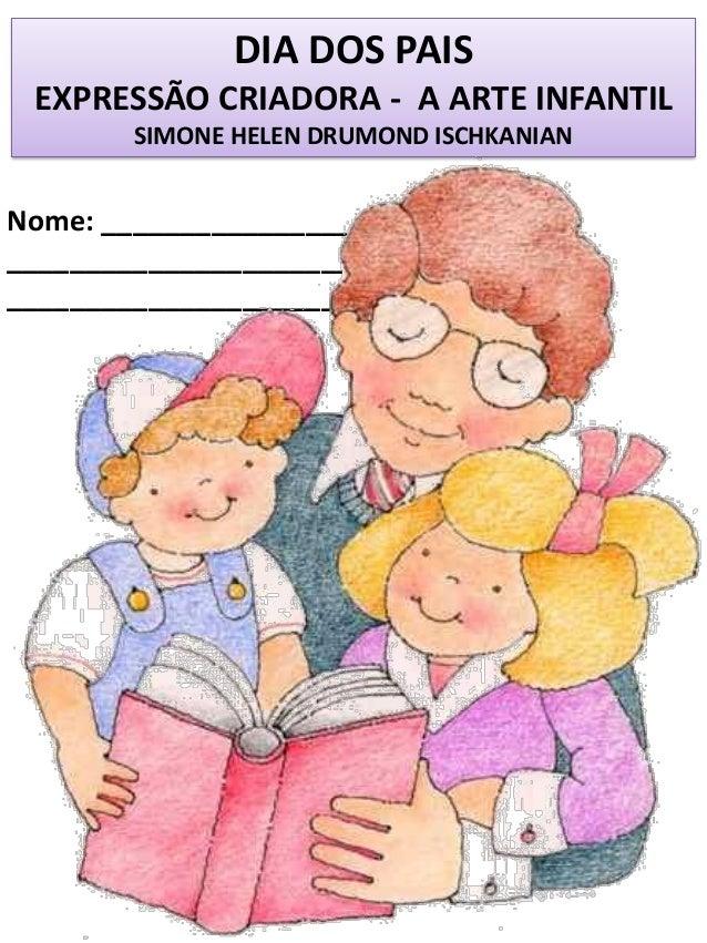 DIA DOS PAIS EXPRESSÃO CRIADORA - A ARTE INFANTIL SIMONE HELEN DRUMOND ISCHKANIAN Nome: _________________ ________________...