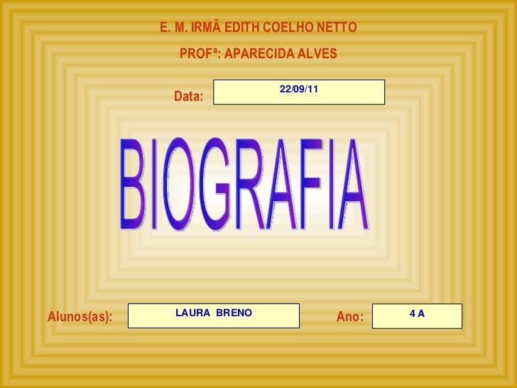 E. M. IRMÃ EDITH COELHO NETTO PROFª: APARECIDA ALVES Alunos(as): Ano: Data: BIOGRAFIA