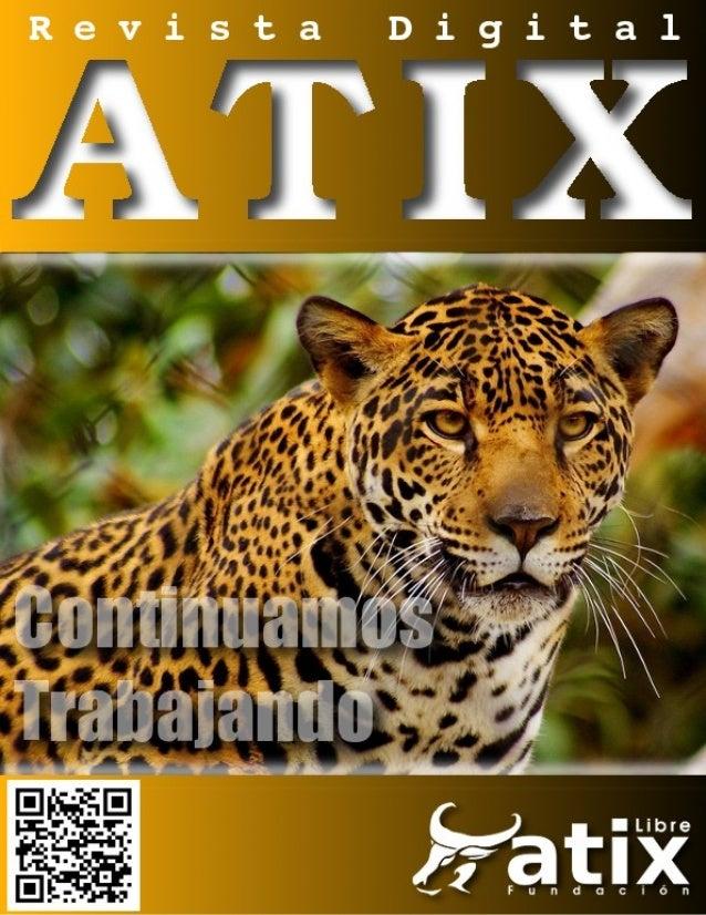 Distribuido bajo: 2013 - Bolvia http://revista.atixlibre.org Twitter: @atixlibre Facebook: facebook.com/Atix.Libre